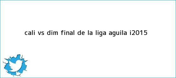trinos de Cali vs DIM <b>final</b> de la <b>Liga Aguila</b> I2015