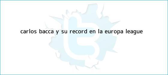 trinos de Carlos Bacca y su récord en la <b>Europa League</b>
