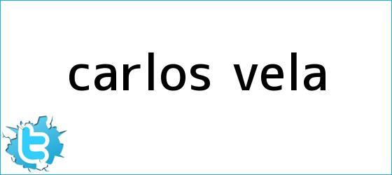 trinos de <b>Carlos Vela</b>