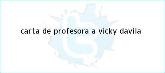 trinos de Carta de profesora a <b>Vicky Dávila</b>