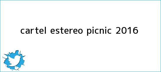 trinos de Cartel <b>Estereo Picnic 2016</b>