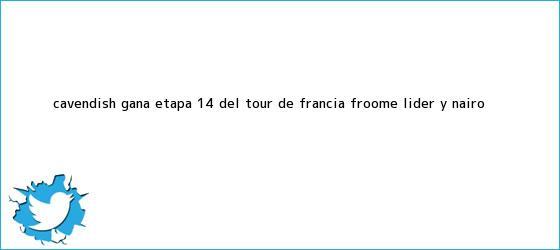 trinos de Cavendish gana <b>etapa 14</b> del <b>Tour de Francia</b>, Froome líder y Nairo ...