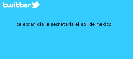 trinos de Celebran <b>Día</b> la <b>Secretaria</b> - El Sol de México