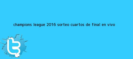 trinos de <b>Champions</b> League <b>2016</b>: Sorteo <b>Cuartos De Final</b> EN VIVO