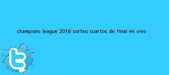 trinos de <b>Champions</b> League <b>2016</b>: Sorteo <b>Cuartos De Final</b> EN VIVO