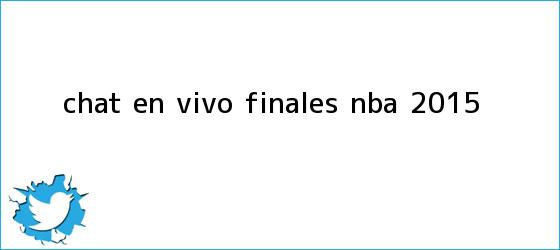 trinos de Chat en vivo: Finales <b>NBA</b> 2015