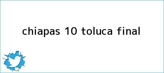 trinos de <b>Chiapas</b> 1-0 <b>Toluca</b> FINAL