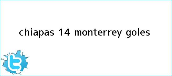 trinos de Chiapas 1-4 <b>Monterrey</b>: GOLES