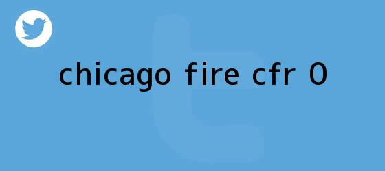 trinos de <b>Chicago Fire CFR 0</b>