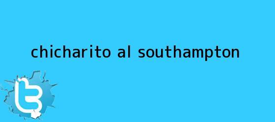 trinos de ¿Chicharito al Southampton?
