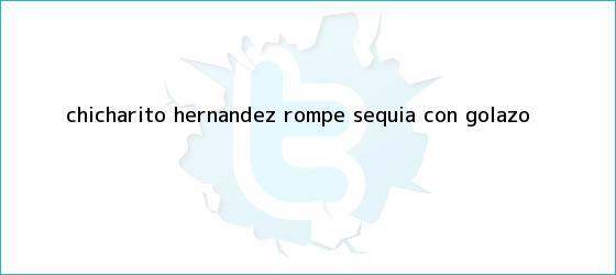 trinos de ?<b>Chicharito</b>? Hernández rompe sequía con golazo