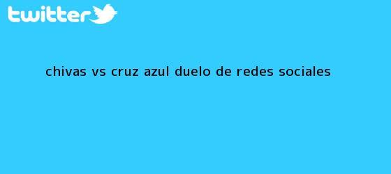 trinos de <b>Chivas vs Cruz Azul</b>, duelo de redes sociales
