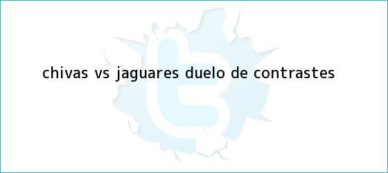 trinos de <b>Chivas vs. Jaguares</b>, duelo de contrastes