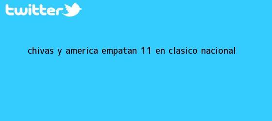 trinos de <b>Chivas</b> y <b>América</b> empatan 1-1 en <b>clásico</b> nacional