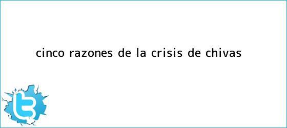 trinos de Cinco razones de la crisis de <b>Chivas</b>