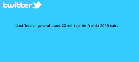 trinos de Clasificación general <b>etapa 20</b> del <b>Tour de Francia 2016</b> Nairo ...