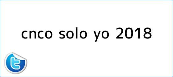 trinos de <b>CNCO</b> - Sólo Yo (2018)