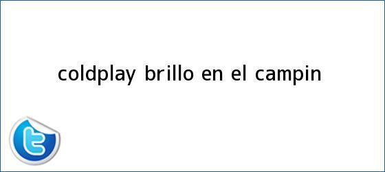 trinos de <b>Coldplay</b> brilló en El Campín
