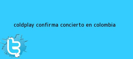 trinos de <b>Coldplay</b> confirma concierto en Colombia