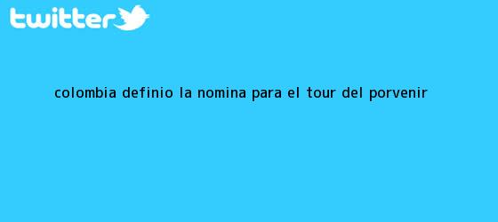 trinos de Colombia definió la nómina para el Tour del <b>Porvenir</b>
