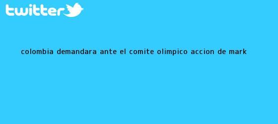 trinos de Colombia demandará ante el Comité Olímpico acción de <b>Mark</b> ...