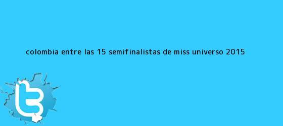 trinos de Colombia, entre las 15 semifinalistas de <b>Miss Universo 2015</b>