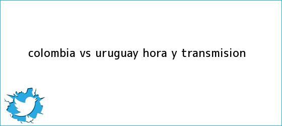 trinos de <b>Colombia vs</b>. <b>Uruguay</b>: <b>Hora</b> y transmisión