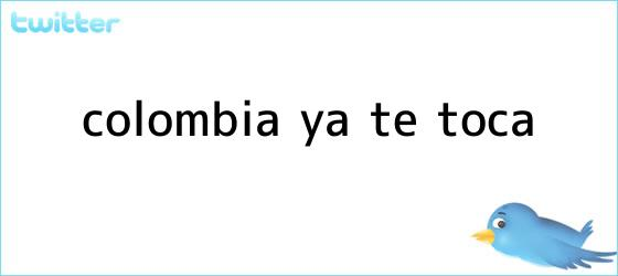 trinos de <b>Colombia</b>, ya te toca