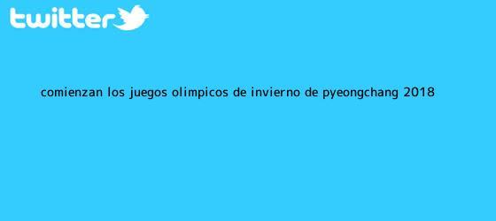 trinos de Comienzan los <b>juegos olímpicos de invierno</b> de Pyeongchang <b>2018</b> ...
