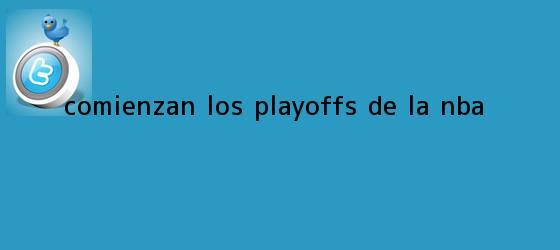 trinos de Comienzan los Playoffs de la <b>NBA</b>