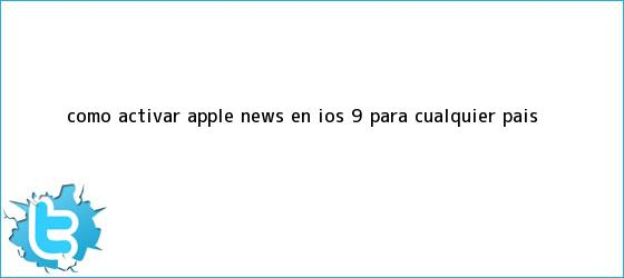 trinos de Cómo activar Apple News en <b>iOS 9</b> para cualquier país