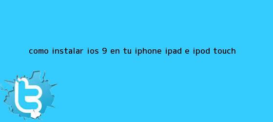 trinos de Cómo instalar <b>iOS 9</b> en tu iPhone, iPad e iPod Touch