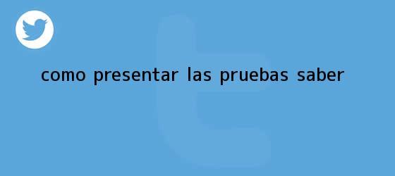 trinos de Como presentar las <b>Pruebas Saber</b>