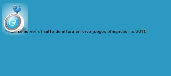 trinos de ¿Cómo ver el salto de altura en <b>vivo</b>? Juegos <b>Olímpicos</b> Río 2016