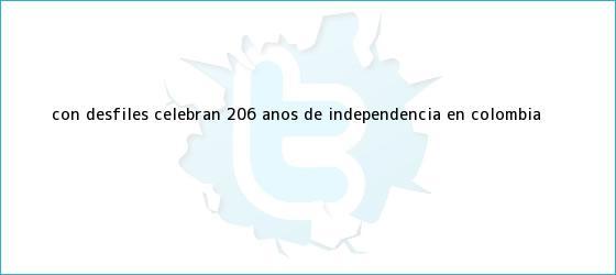 trinos de Con desfiles, celebran 206 años de <b>Independencia</b> en <b>Colombia</b>