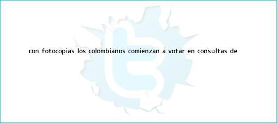 trinos de Con fotocopias los colombianos comienzan a votar en consultas de ...