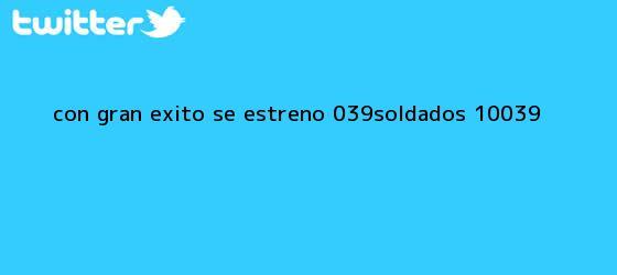 trinos de Con gran éxito se estrenó '<b>Soldados 1.0</b>'