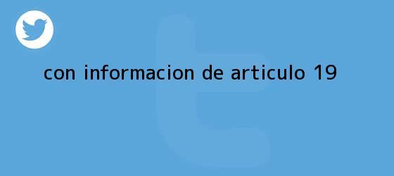 trinos de Con información de Artículo 19.