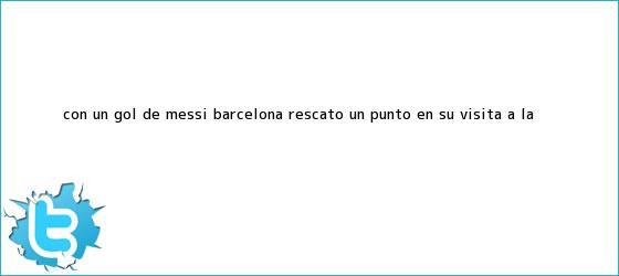 trinos de Con un gol de Messi, <b>Barcelona</b> rescató un punto en su visita a la ...