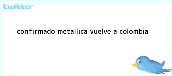 trinos de Confirmado: <b>Metallica</b> vuelve a <b>Colombia</b>
