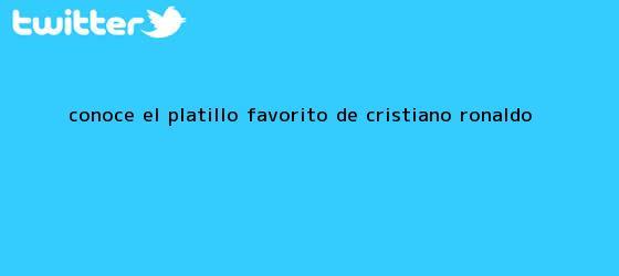trinos de Conoce el platillo favorito de <b>Cristiano Ronaldo</b>