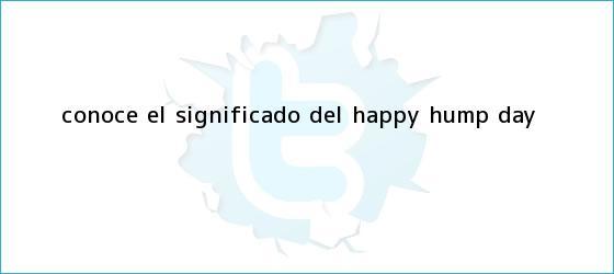 trinos de Conoce el significado del Happy <b>Hump Day</b>