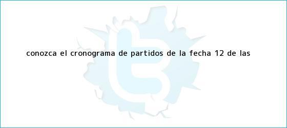 trinos de Conozca el cronograma de partidos de la fecha 12 de las ...