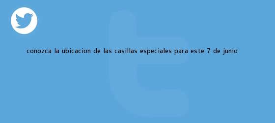 trinos de Conozca la ubicación de las <b>casillas</b> especiales <b>para</b> este 7 de junio