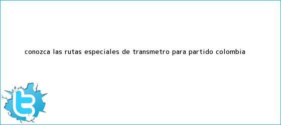 trinos de Conozca las rutas especiales de Transmetro para <b>partido Colombia</b> <b>...</b>