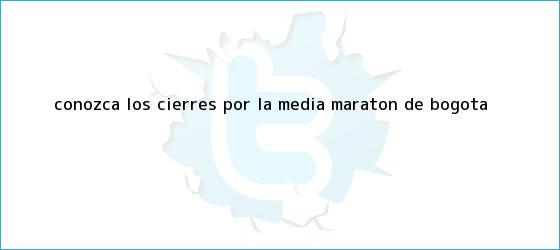 trinos de Conozca los cierres por la <b>Media Maratón de Bogotá</b>