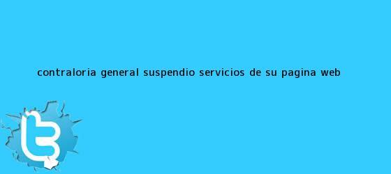 trinos de <b>Contraloría General</b> suspendió servicios de su página web