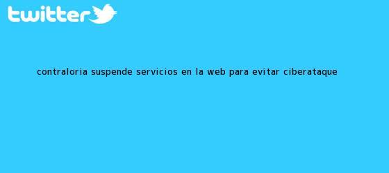 trinos de <b>Contraloría</b> suspende servicios en la web para evitar ciberataque