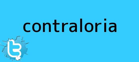 trinos de <b>Contraloria</b>