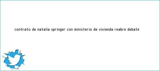 trinos de Contrato de <b>Natalia Springer</b> con Ministerio de Vivienda reabre debate